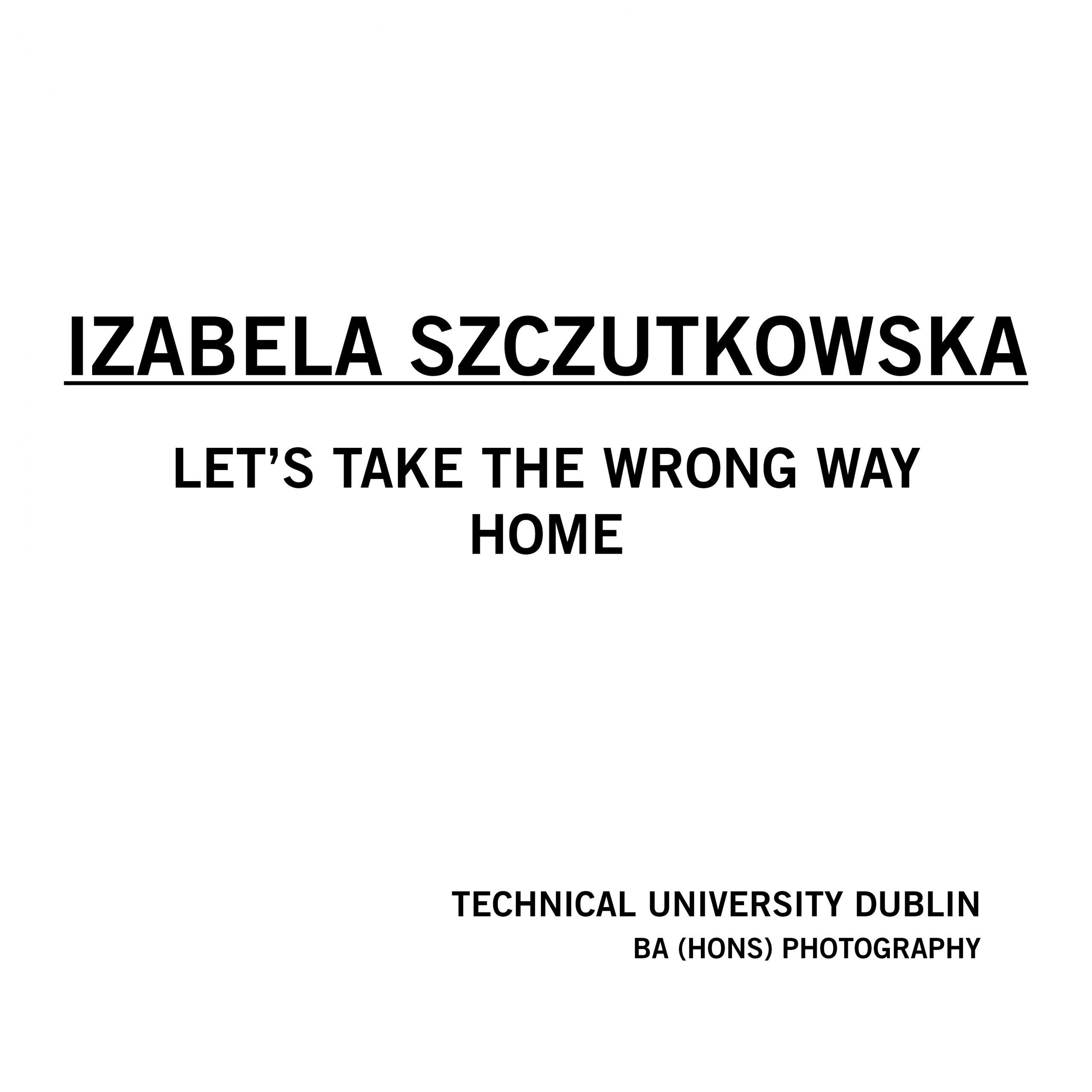 Izabela Szczutkowska - Let's Take the Wrong Way Home